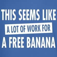 This-Seems-Like-A-Lot-Of-Work-For-A-Free-Banana-T-Shirts